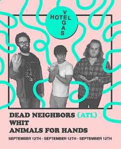 Dead Neighbors (ATL), Whit, Animals For Hands @ Hotel Vegas