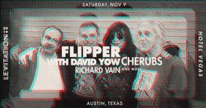 LEVITATION: FLIPPER w/ DAVID YOW • PROTEX • CHERUBS • RICHARD VAIN • RIC