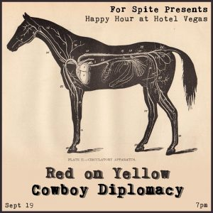 For Spite Presents: Red on Yellow & Cowboy Diplomacy