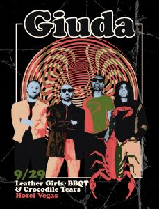 GIUDA w/Leather Girls, BBQT, Crocodile Tears