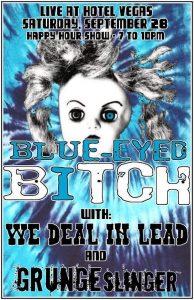 Blue Eyed Bitch, We Deal In Lead & Grungeslinger
