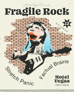 Fragile Rock, Factual Brains, Stretch Panic