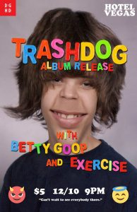 "Trashdog – ""Dipshitticus"" LP Release with betty goop, friday boys"