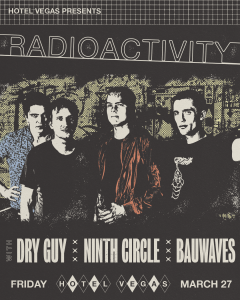 CANCELLED: Radioactivity with Dry Guy, Ninth Circle, Bauwaves