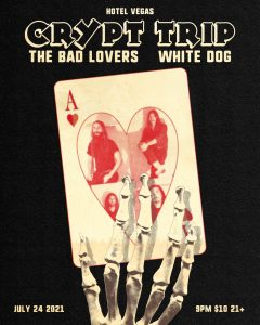 Crypt Trip, The Bad Lovers, White Dog