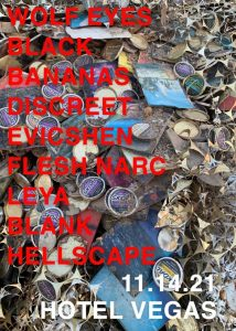 Wolf Eyes, Black Bananas, DISCREET, Flesh NARC, Evicshen, LEYA, Blank Hellscape