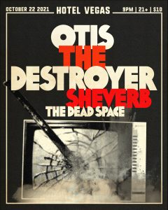 Otis the Destroyer w/ Sheverb, The Dead Space