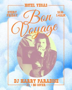 Bon Voyage with DJ Harry Paradise - Every Friday in the Pit!